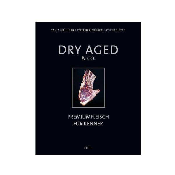 DRY AGED & Co - Premiumfleisch für Kenner - Eichhorn² & Otto - Heel Verlag