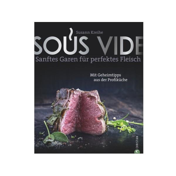 Sous Vide - Sanftes Garen für perfektes Fleisch - Susann Kreihe - Christian Verlag