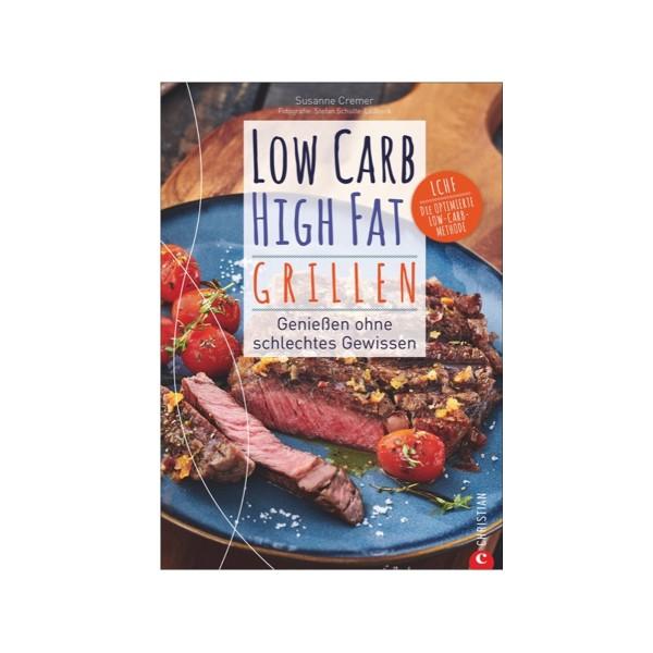 Low Carb - High Fat Grillen - Genießen ohne schlechtes Gewissen - Susanne Cremer - Christian Verlag